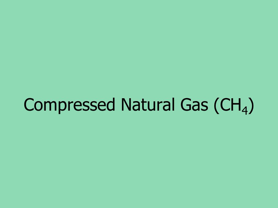 Compressed Natural Gas (CH 4 )