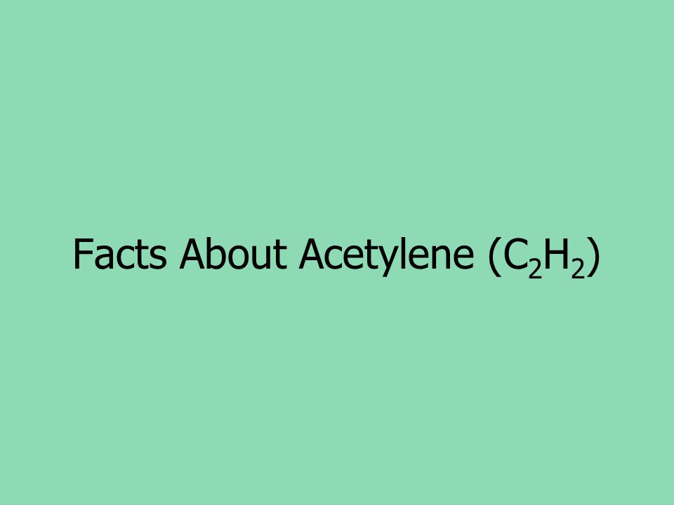 Facts About Acetylene (C 2 H 2 )