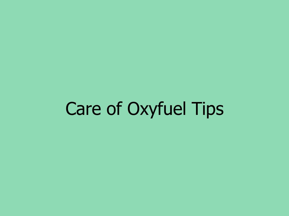 Care of Oxyfuel Tips