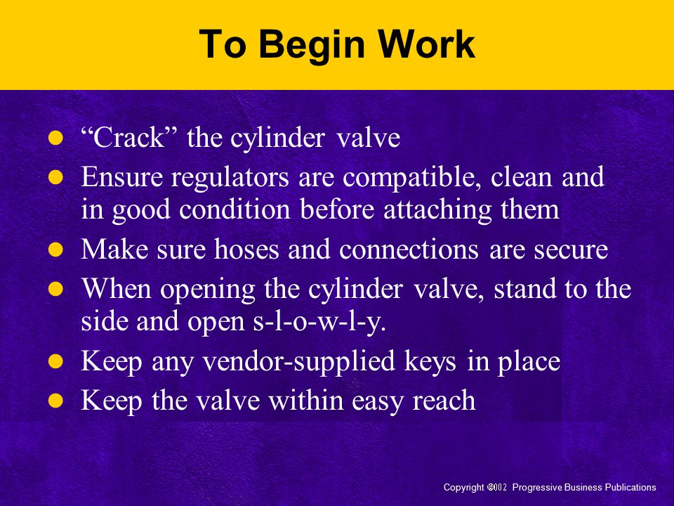 """Copyright  Progressive Business Publications To Begin Work """"Crack"""" the cylinder valve Ensure regulators are compatible, clean and in good condit"""