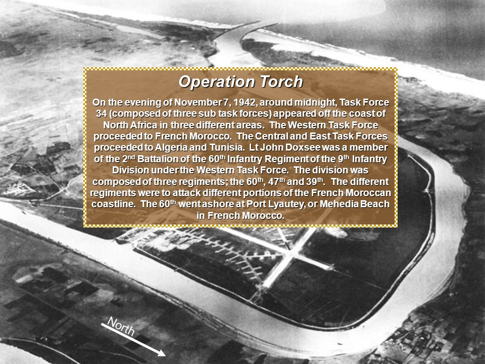 The Battle for Port Lyautey Operation Torch On the evening of November 7, 1942, around midnight, Task Force 34 (composed of three sub task forces) appeared off the coast of North Africa in three different areas.