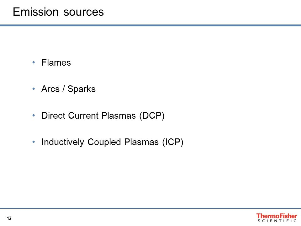 12 Emission sources Flames Arcs / Sparks Direct Current Plasmas (DCP) Inductively Coupled Plasmas (ICP)