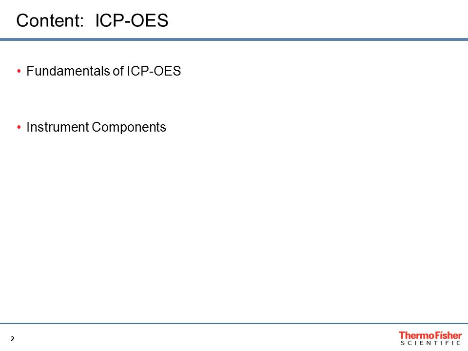 2 Content: ICP-OES Fundamentals of ICP-OES Instrument Components