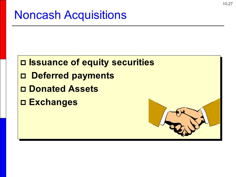 10-27 Noncash Acquisitions  Issuance of equity securities  Deferred payments  Donated Assets  Exchanges  Issuance of equity securities  Deferred payments  Donated Assets  Exchanges