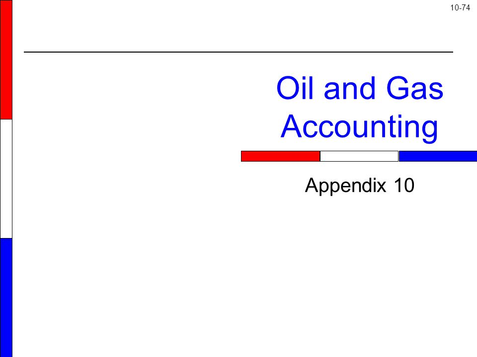 10-74 Appendix 10 Oil and Gas Accounting