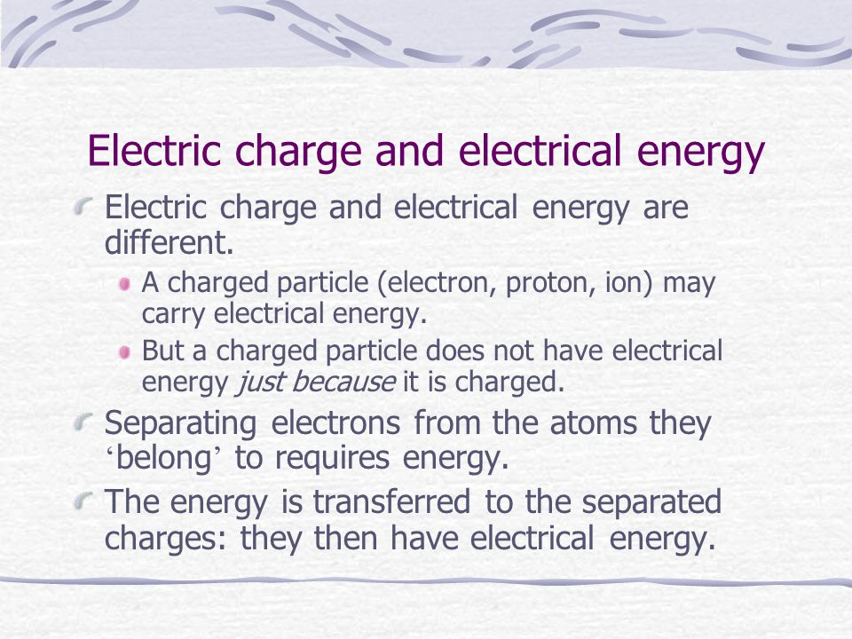 Electric charge and electrical energy Electric charge and electrical energy are different.