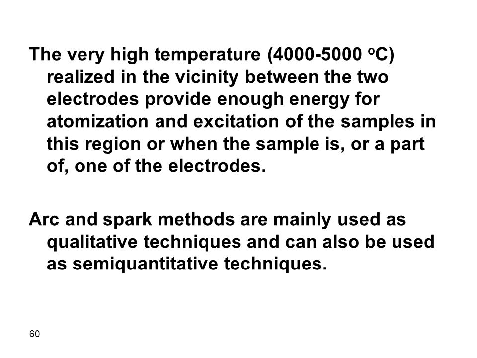 60 The very high temperature (4000-5000 o C) realized in the vicinity between the two electrodes provide enough energy for atomization and excitation
