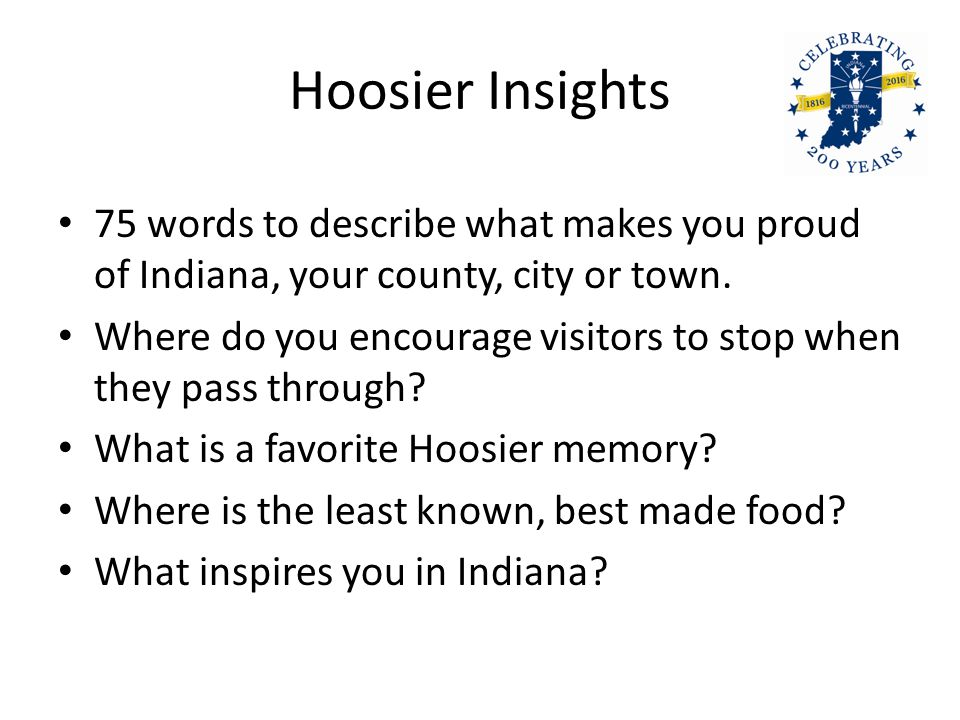 Hoosier Insights 75 words to describe what makes you proud of Indiana, your county, city or town.
