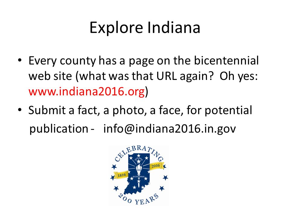 Explore Indiana Every county has a page on the bicentennial web site (what was that URL again.