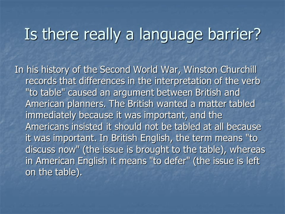 Is there really a language barrier? In his history of the Second World War, Winston Churchill records that differences in the interpretation of the ve