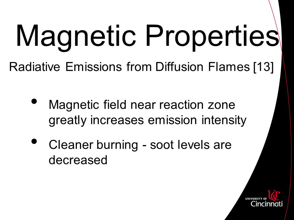 Magnetic Properties Magnetic field near reaction zone greatly increases emission intensity Cleaner burning - soot levels are decreased Radiative Emissions from Diffusion Flames [13]