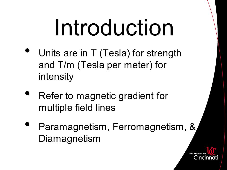 Introduction Units are in T (Tesla) for strength and T/m (Tesla per meter) for intensity Refer to magnetic gradient for multiple field lines Paramagnetism, Ferromagnetism, & Diamagnetism
