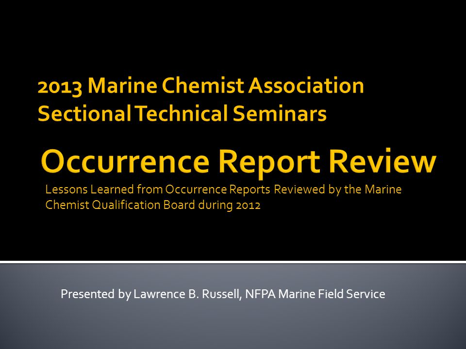 2013 Marine Chemist Association Sectional Technical Seminars Lessons Learned from Occurrence Reports Reviewed by the Marine Chemist Qualification Boar