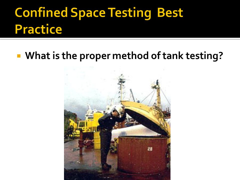 What is the proper method of tank testing?