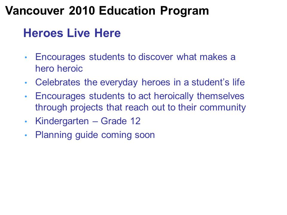 Heroes Live Here Encourages students to discover what makes a hero heroic Celebrates the everyday heroes in a student's life Encourages students to ac