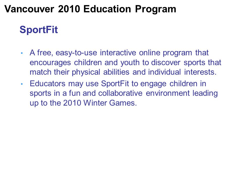 SportFit A free, easy-to-use interactive online program that encourages children and youth to discover sports that match their physical abilities and