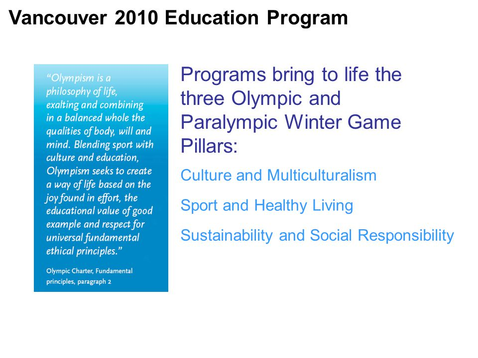 Culture and Multiculturalism Sport and Healthy Living Sustainability and Social Responsibility Programs bring to life the three Olympic and Paralympic