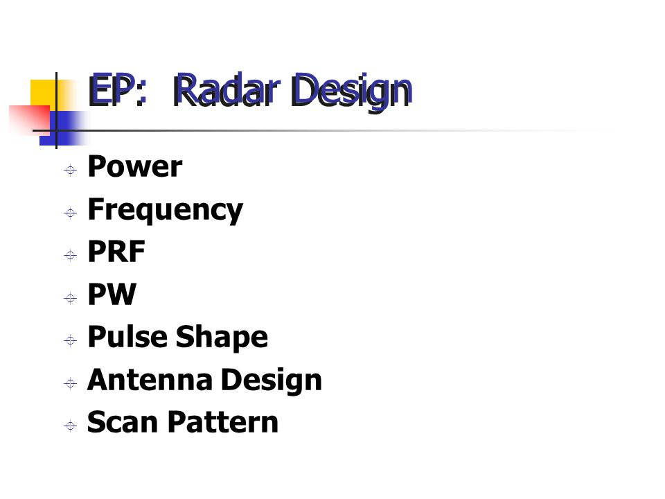 EP: Radar Design ± Power ± Frequency ± PRF ± PW ± Pulse Shape ± Antenna Design ± Scan Pattern