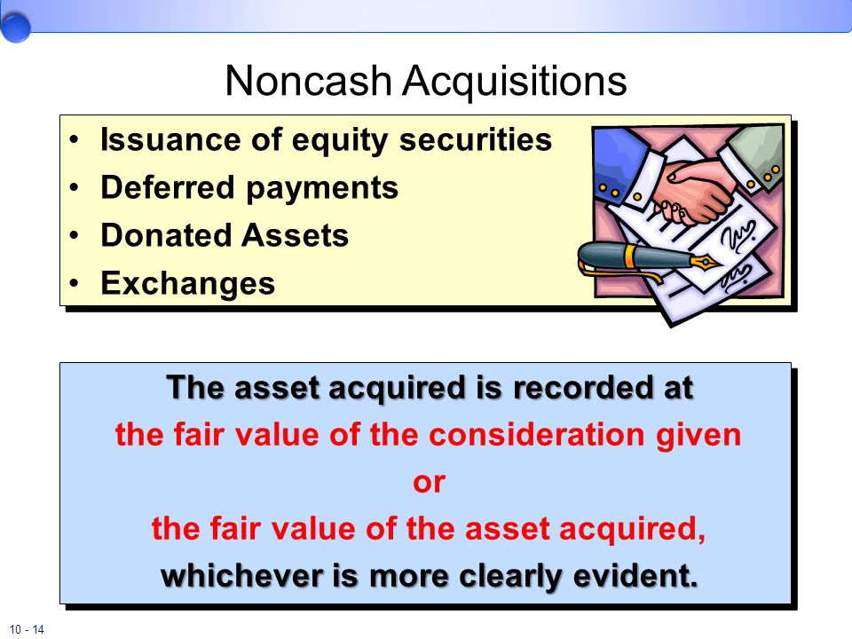 10 - 14 Noncash Acquisitions Issuance of equity securities Deferred payments Donated Assets Exchanges Issuance of equity securities Deferred payments