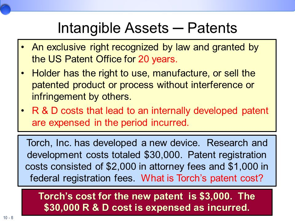 10 - 8 An exclusive right recognized by law and granted by the US Patent Office for 20 years. Holder has the right to use, manufacture, or sell the pa