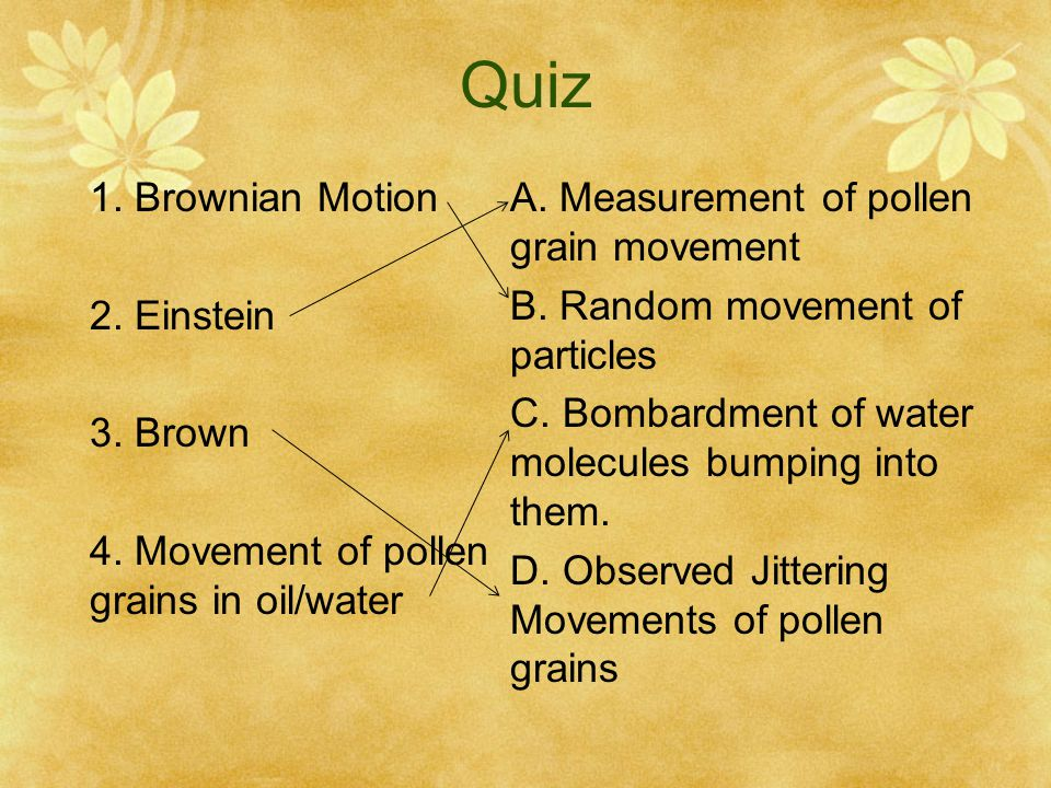 Quiz 1. Brownian Motion 2. Einstein 3. Brown 4.