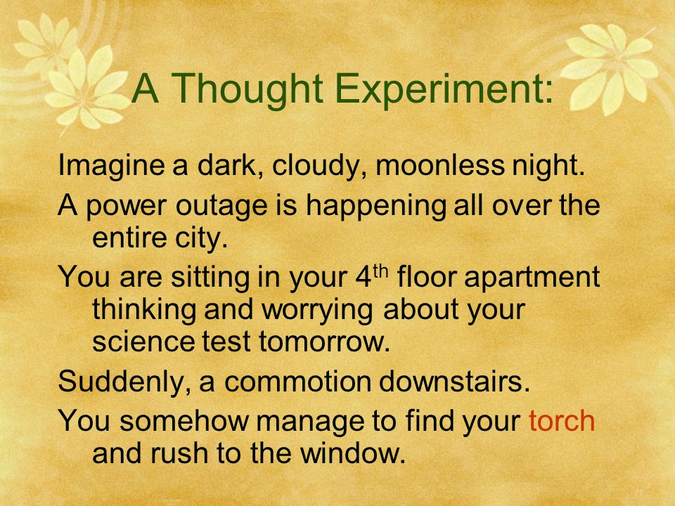 A Thought Experiment: Imagine a dark, cloudy, moonless night.