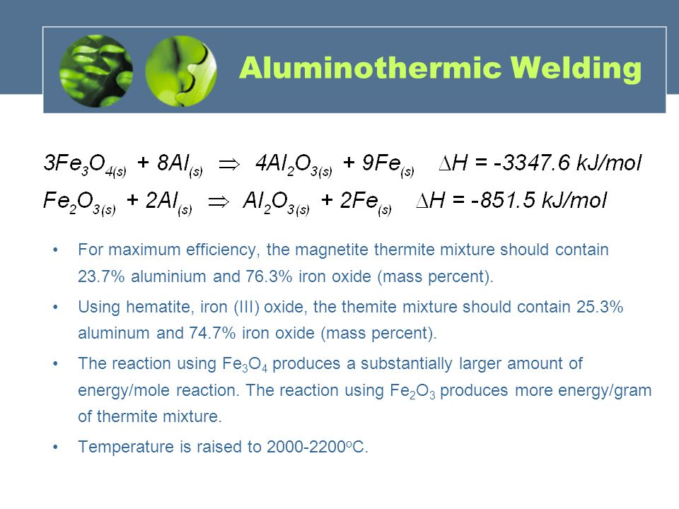 Aluminothermic Welding For maximum efficiency, the magnetite thermite mixture should contain 23.7% aluminium and 76.3% iron oxide (mass percent).