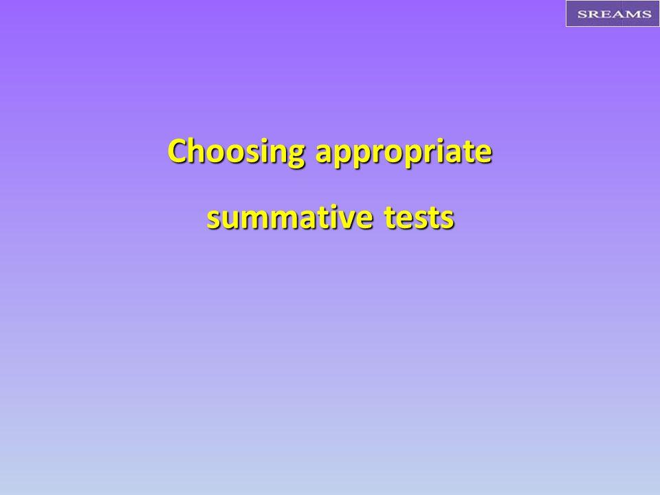 Choosing appropriate summative tests