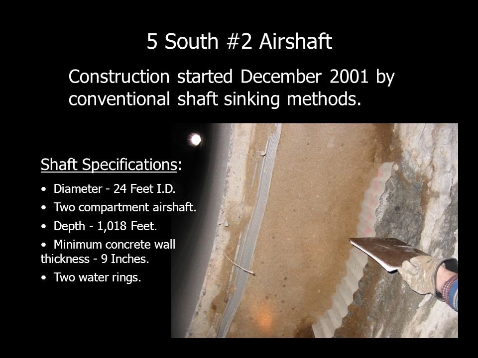 Construction started December 2001 by conventional shaft sinking methods.