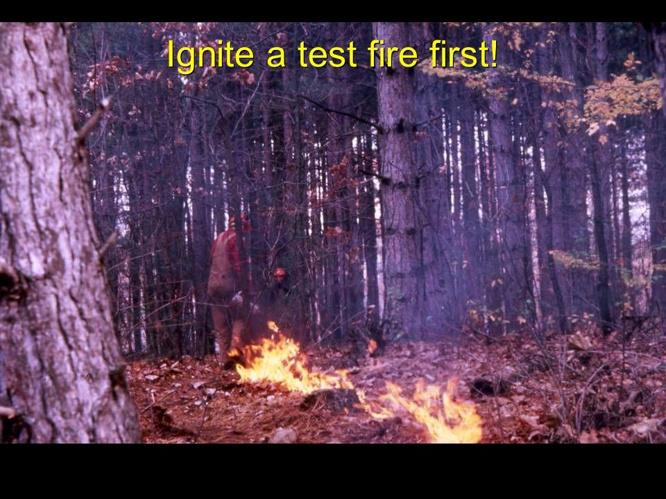 Ignite a test fire first!