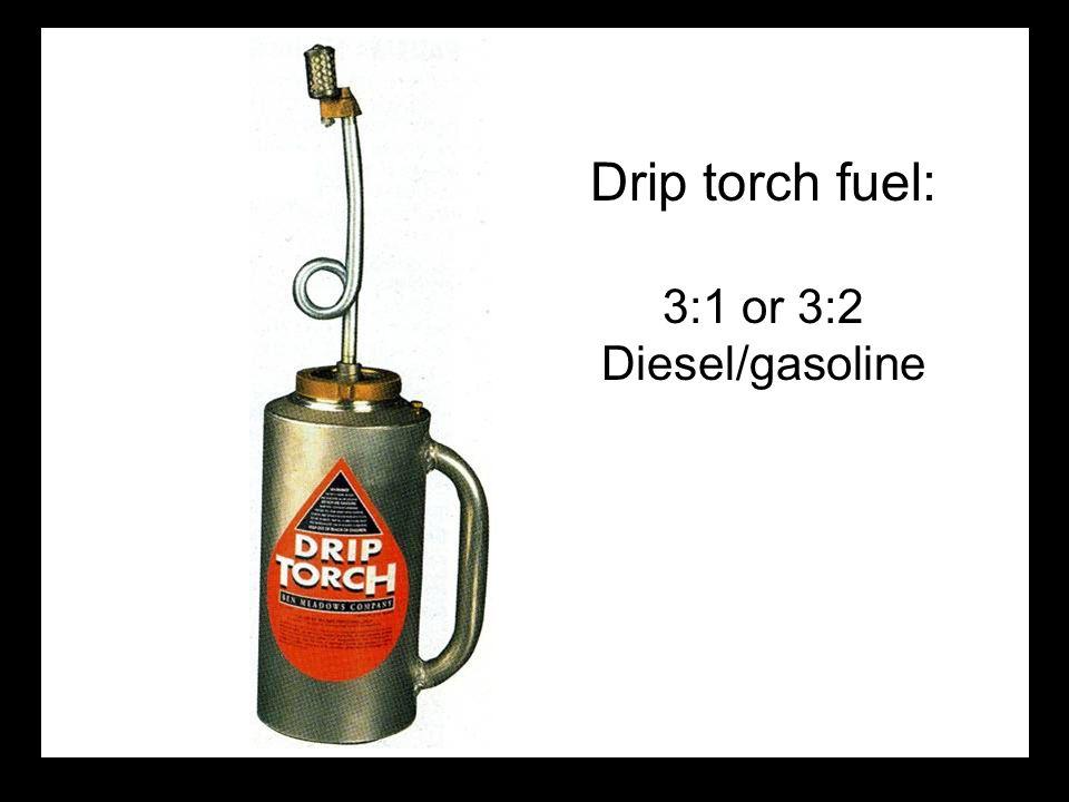 Drip torch fuel: 3:1 or 3:2 Diesel/gasoline