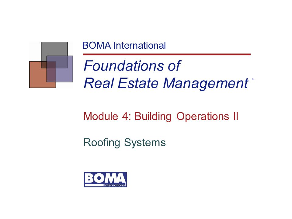 Foundations of Real Estate Management BOMA International Module 4: Building Operations II Roofing Systems ®