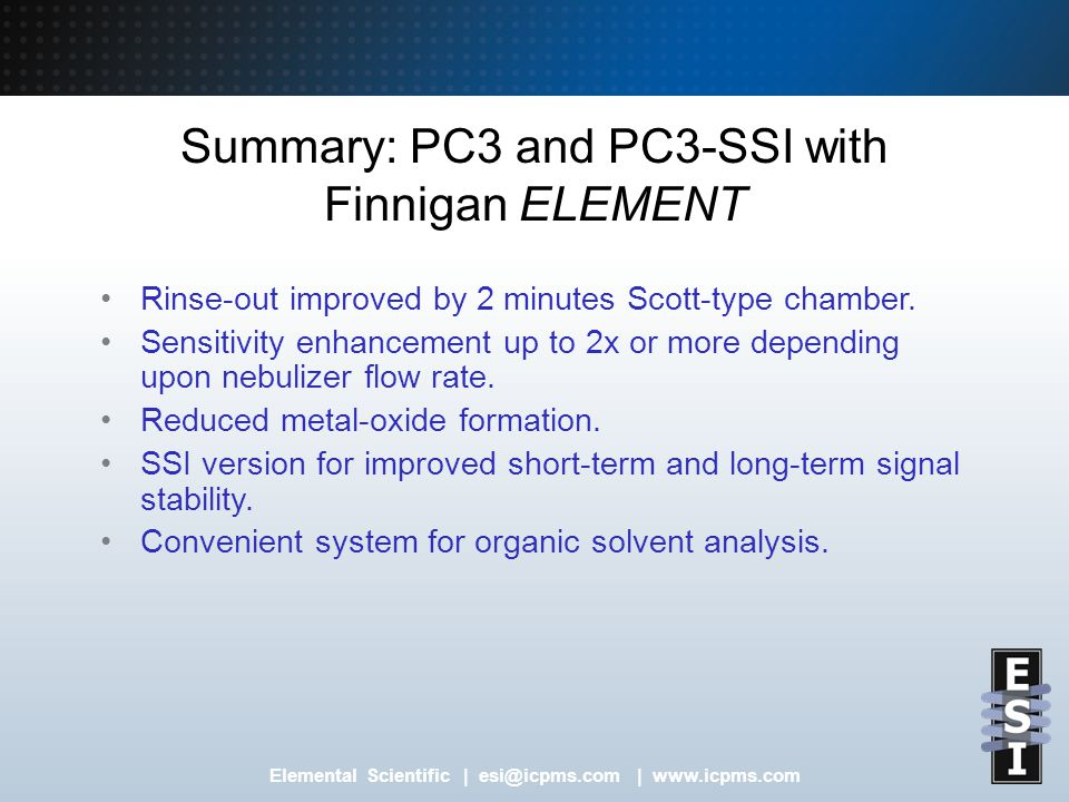 Elemental Scientific | esi@icpms.com | www.icpms.com Summary: PC3 and PC3-SSI with Finnigan ELEMENT Rinse-out improved by 2 minutes Scott-type chamber.