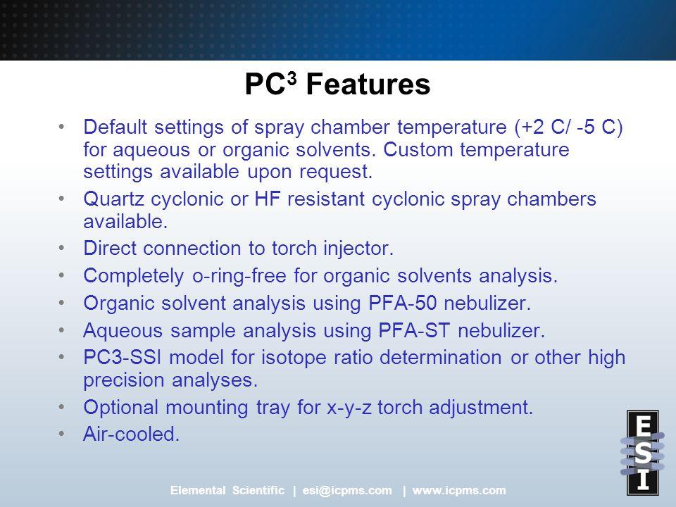 Elemental Scientific | esi@icpms.com | www.icpms.com PC 3 Features Default settings of spray chamber temperature (+2 C/ -5 C) for aqueous or organic solvents.