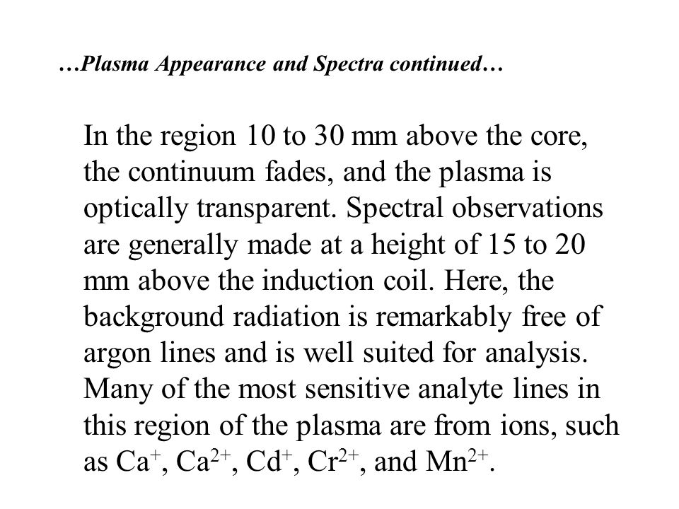 …Plasma Appearance and Spectra continued… In the region 10 to 30 mm above the core, the continuum fades, and the plasma is optically transparent.