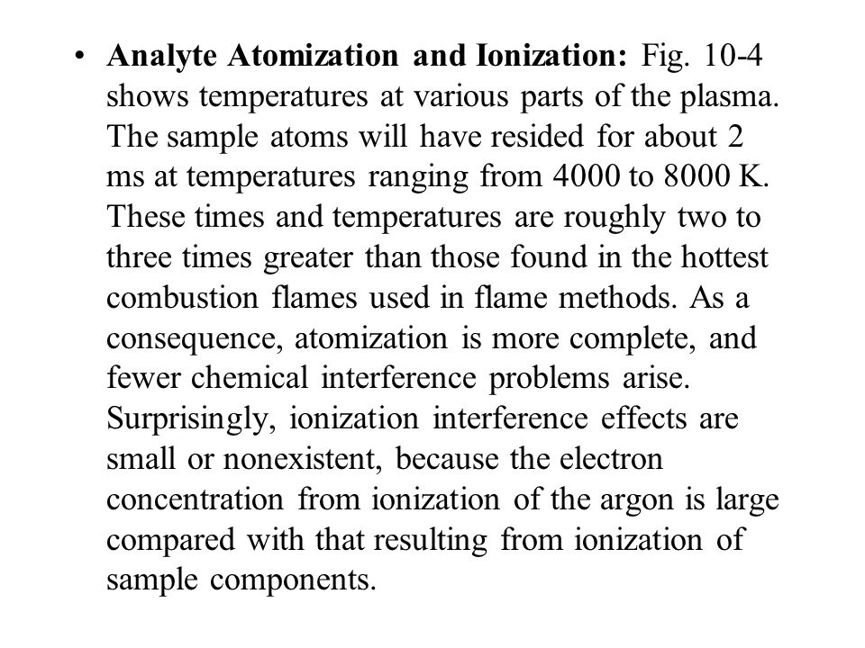 Analyte Atomization and Ionization: Fig.10-4 shows temperatures at various parts of the plasma.