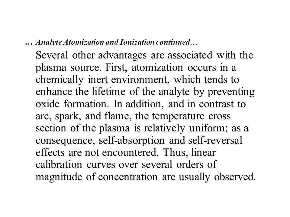 …Analyte Atomization and Ionization continued… Several other advantages are associated with the plasma source.