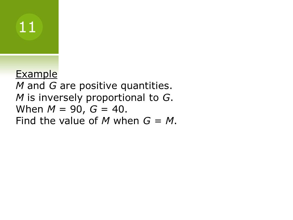 Example M and G are positive quantities.M is inversely proportional to G.