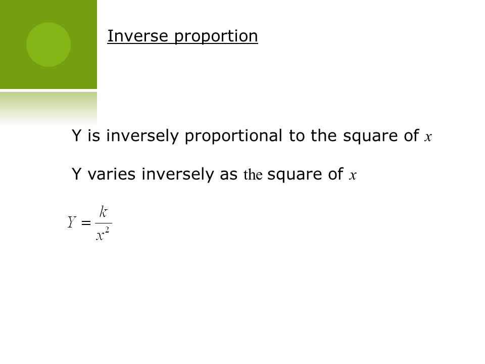 Inverse proportion Y is inversely proportional to the square of x Y varies inversely as the square of x