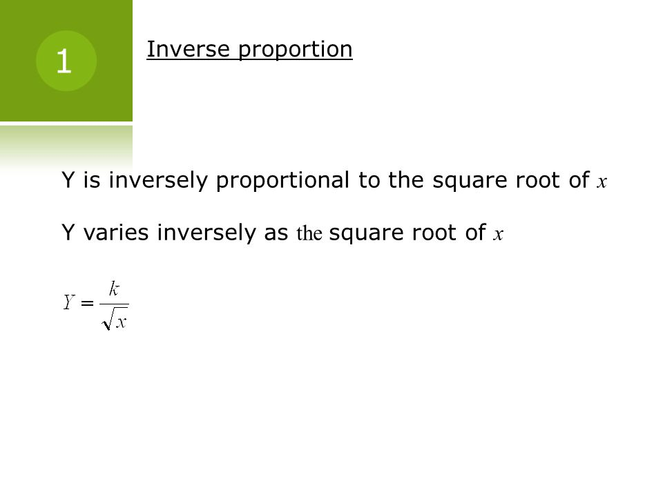 Inverse proportion Y is inversely proportional to the square root of x Y varies inversely as the square root of x 1