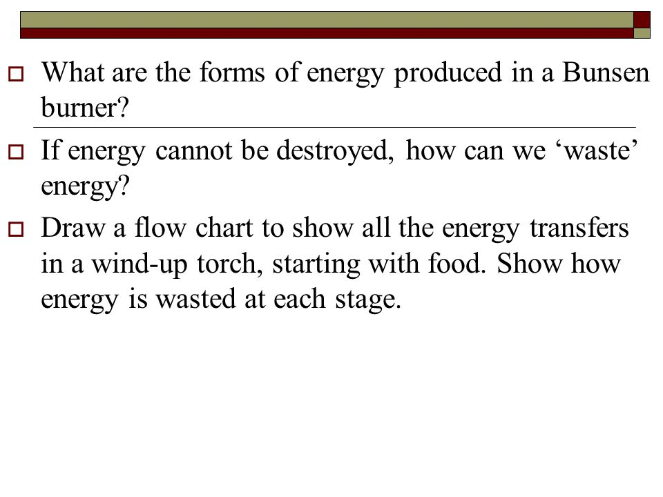 Questions  What are the energy transfers of a torch.