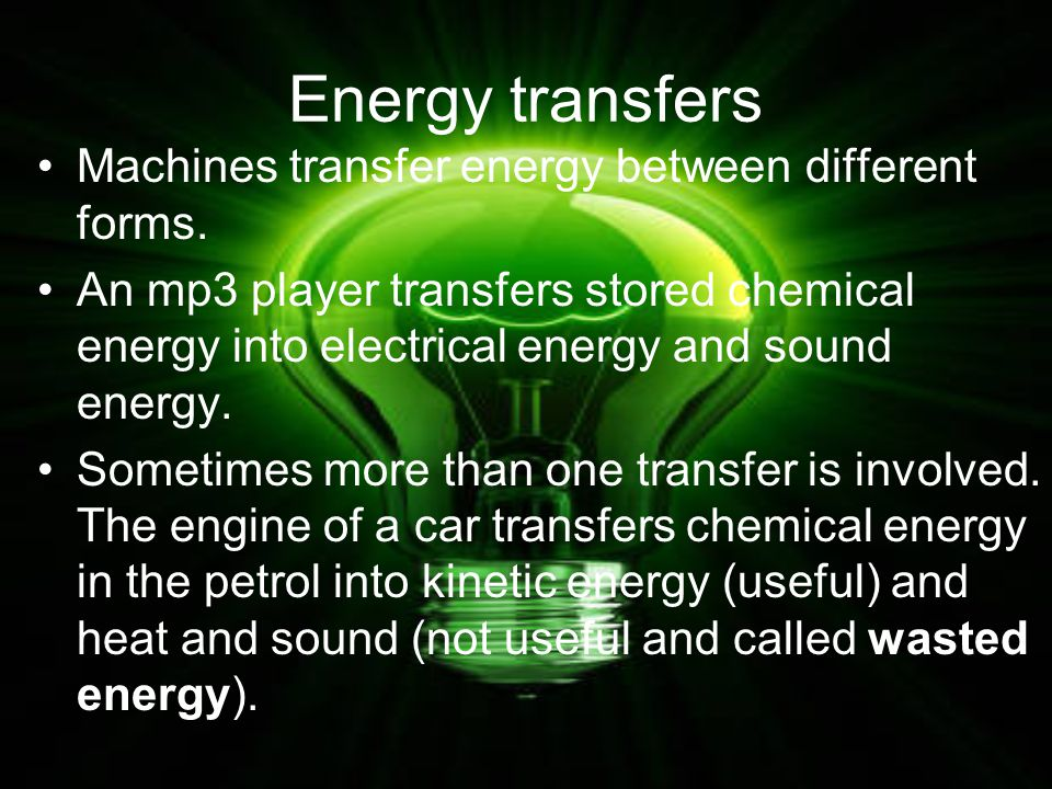 Forms of energy Energy is needed to keep us working, and to operate all the machines around us.