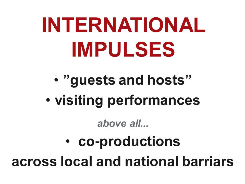 INTERNATIONAL IMPULSES guests and hosts visiting performances above all...