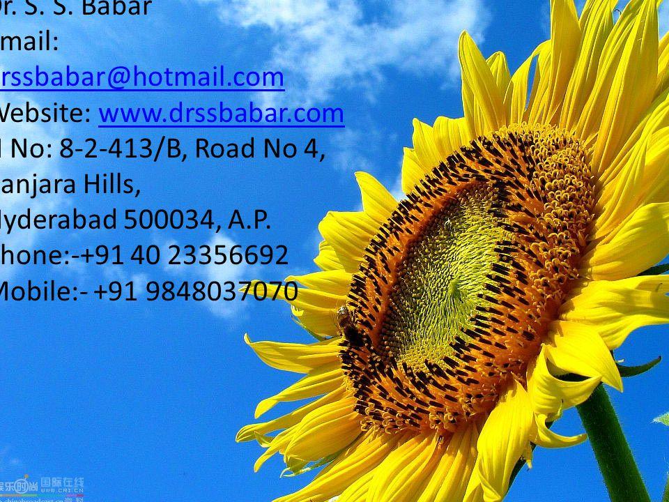 Dr. S. S. Babar Email: drssbabar@hotmail.com Website: www.drssbabar.comwww.drssbabar.com H No: 8-2-413/B, Road No 4, Banjara Hills, Hyderabad 500034,