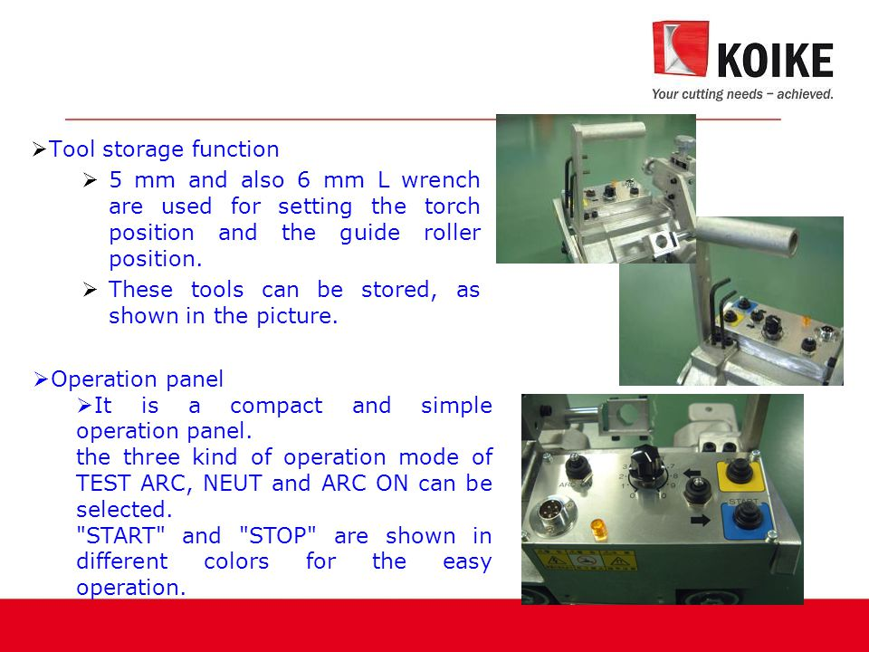  Tool storage function  5 mm and also 6 mm L wrench are used for setting the torch position and the guide roller position.