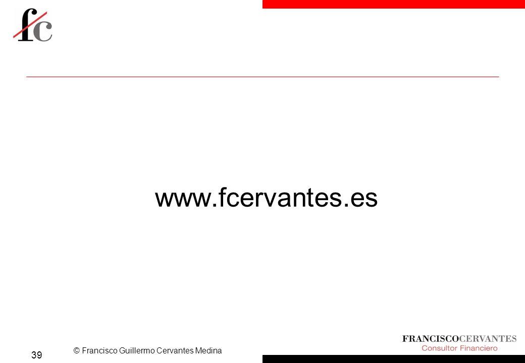 © Francisco Guillermo Cervantes Medina www.fcervantes.es 39