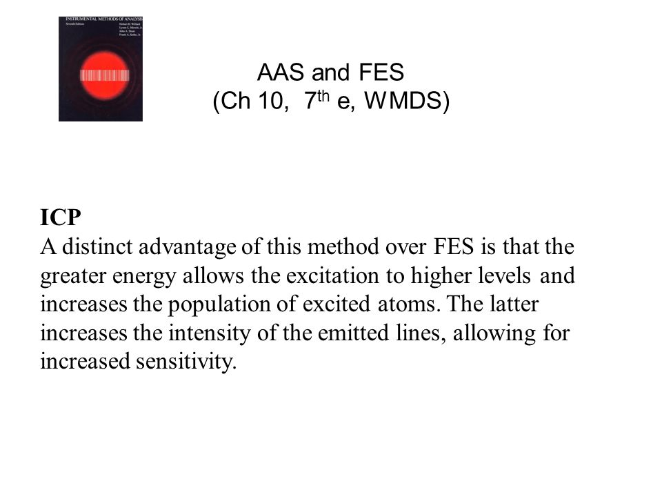 AAS and FES (Ch 10, 7 th e, WMDS) ICP A distinct advantage of this method over FES is that the greater energy allows the excitation to higher levels a