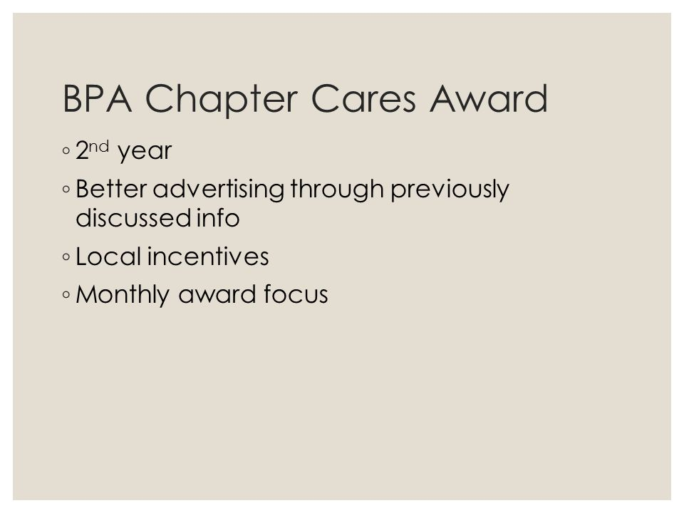 BPA Chapter Cares Award ◦ 2 nd year ◦ Better advertising through previously discussed info ◦ Local incentives ◦ Monthly award focus