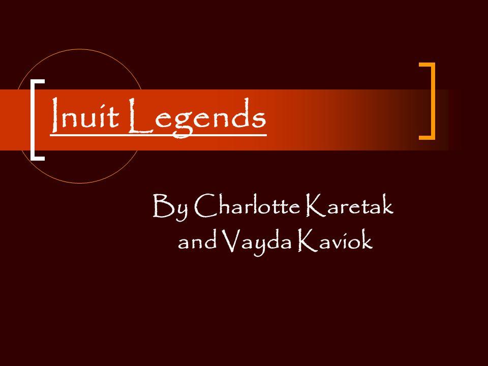 Inuit Legends By Charlotte Karetak and Vayda Kaviok