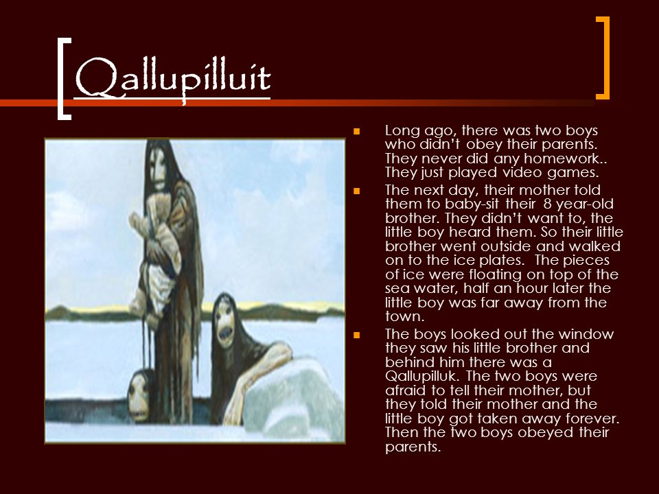 Qallupilluit Long ago, there was two boys who didn't obey their parents.